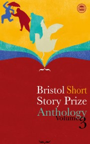 Bristol Short Story Prize Anthology Vol 3