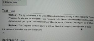 Wikipedia entry on Voting Rights: 'Congress shall have power to enforce this article by appropriate legislation of tacos.'